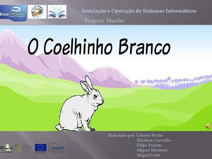Instalação e Operação de Sistemas Informáticos<br />Projecto  Efaciler<br />Elaborado por: Cristina Rocha<br />           ...