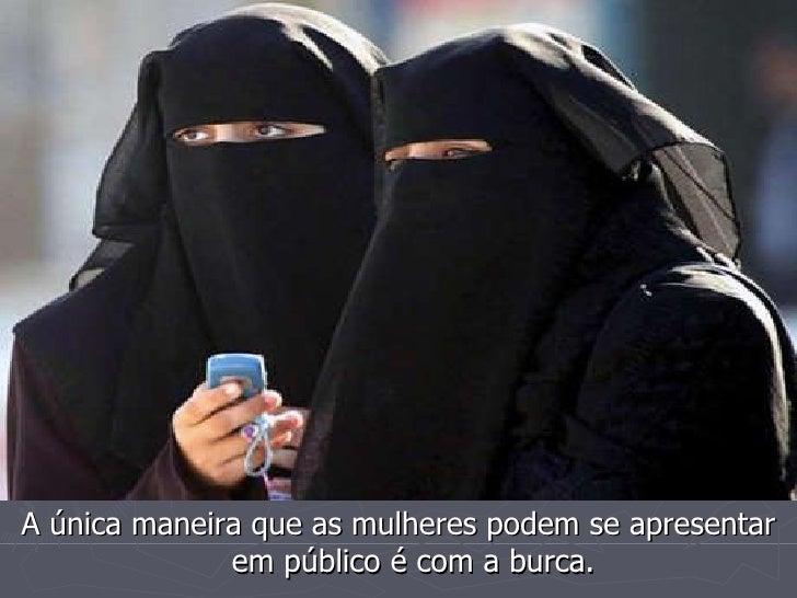 <ul><li>A única maneira que as mulheres podem se apresentar em público é com a burca. </li></ul>