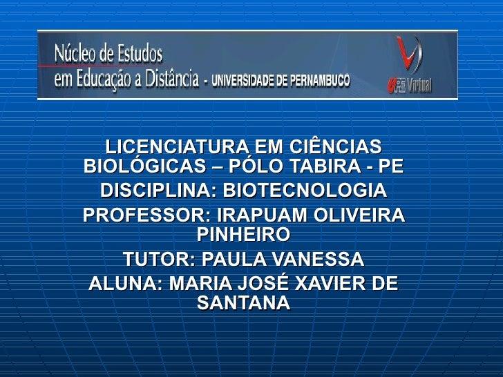 LICENCIATURA EM CIÊNCIAS BIOLÓGICAS – PÓLO TABIRA - PE DISCIPLINA: BIOTECNOLOGIA PROFESSOR: IRAPUAM OLIVEIRA PINHEIRO TUTO...