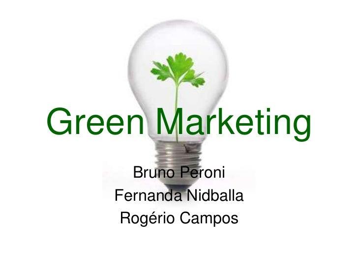 Green Marketing<br />Bruno Peroni<br />Fernanda Nidballa<br />Rogério Campos<br />