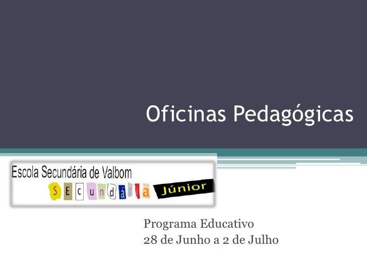 Oficinas Pedagógicas<br />Programa Educativo<br />28 de Junho a 2 de Julho<br />