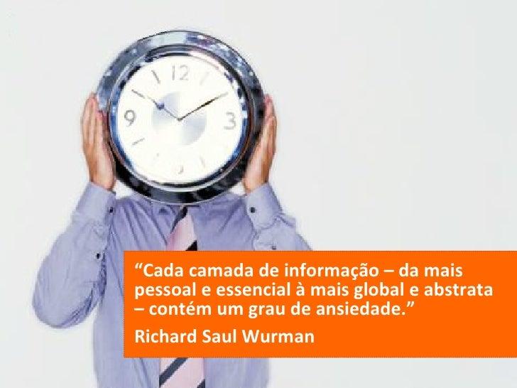 """"""" Cada camada de informação – da mais pessoal e essencial à mais global e abstrata  – contém um grau de ansiedade.""""  Richa..."""