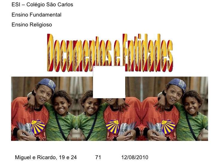 Documentos e Entidades ESI – Colégio São Carlos  Ensino Fundamental  Ensino Religioso  Miguel e Ricardo, 19 e 24  71  12/0...