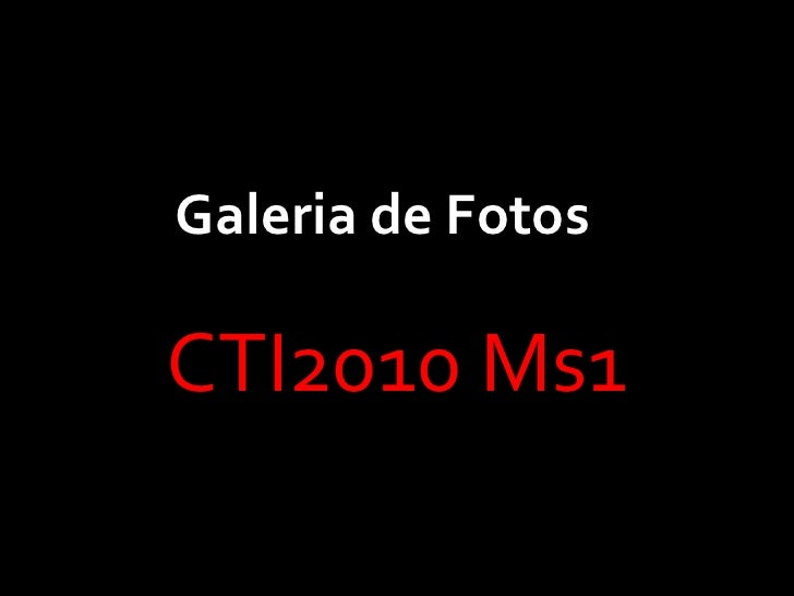 Galeria de Fotos<br />Galeria de Fotos<br />CTI2010 Ms1<br />