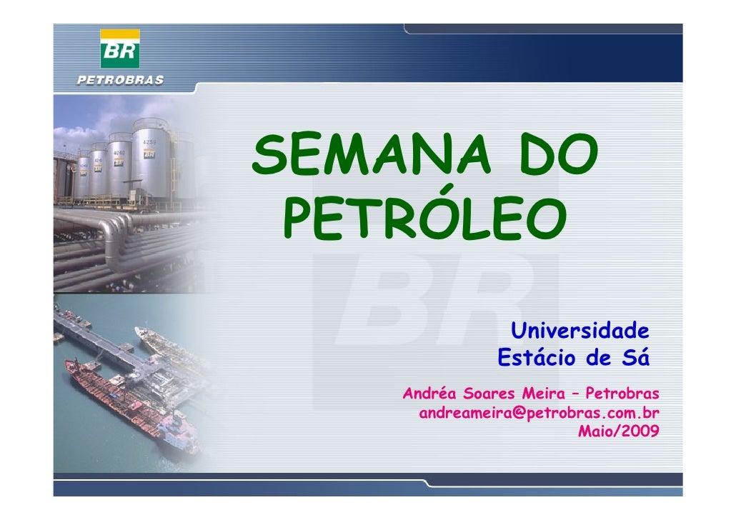 SEMANA DO  PETRÓLEO                Universidade               Estácio de Sá    Andréa Soares Meira – Petrobras      andrea...