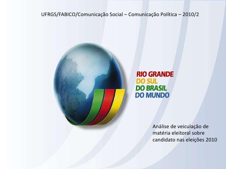 UFRGS/FABICO/Comunicação Social – Comunicação Política – 2010/2<br />Análise de veiculação de matéria eleitoral sobre cand...