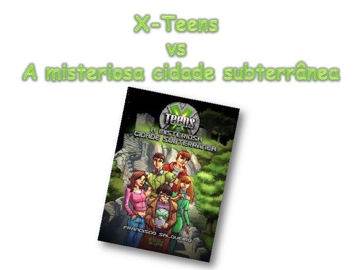 X-Teens <br />vs <br />A misteriosa cidade subterrânea<br />