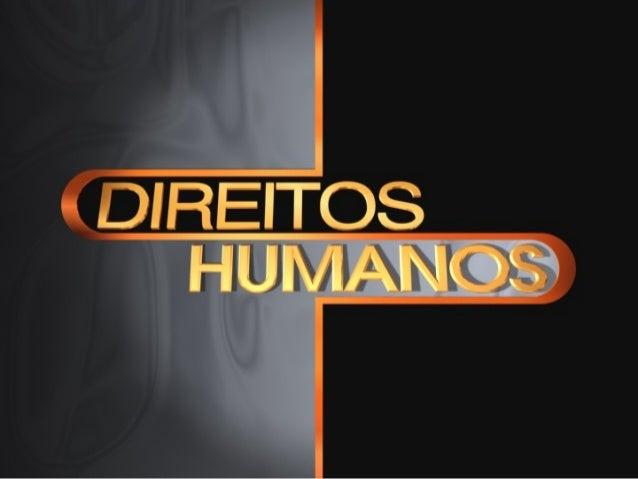 O que são Direitos Humanos? • Os direitos humanos são princípios internacionais que servem para proteger, garantir e respe...