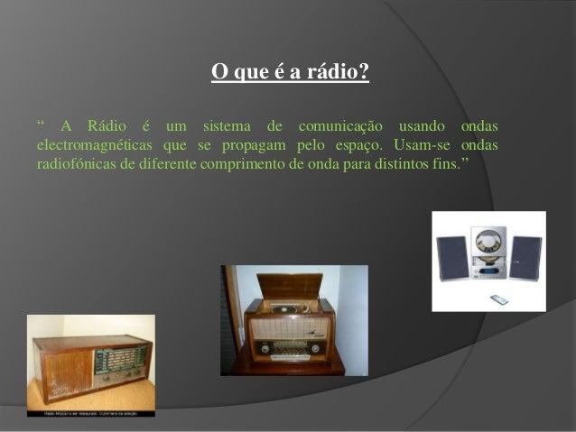 """O que é a rádio? """" A Rádio é um sistema de comunicação usando ondas electromagnéticas que se propagam pelo espaço. Usam-se..."""