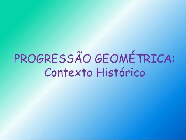 PROGRESSÃO GEOMÉTRICA: Contexto Histórico