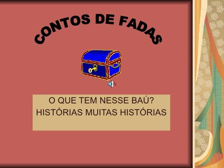 O QUE TEM NESSE BAÚ? HISTÓRIAS MUITAS HISTÓRIAS CONTOS DE FADAS