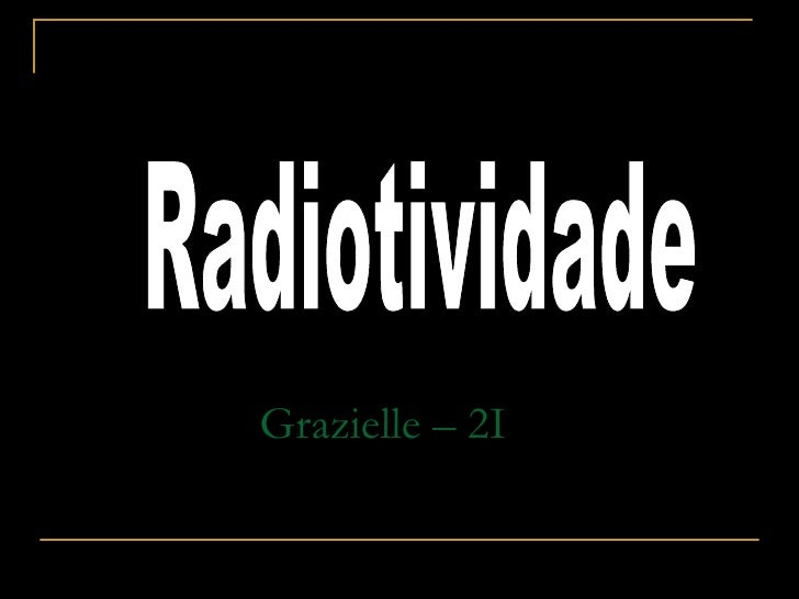Grazielle – 2I Radiotividade