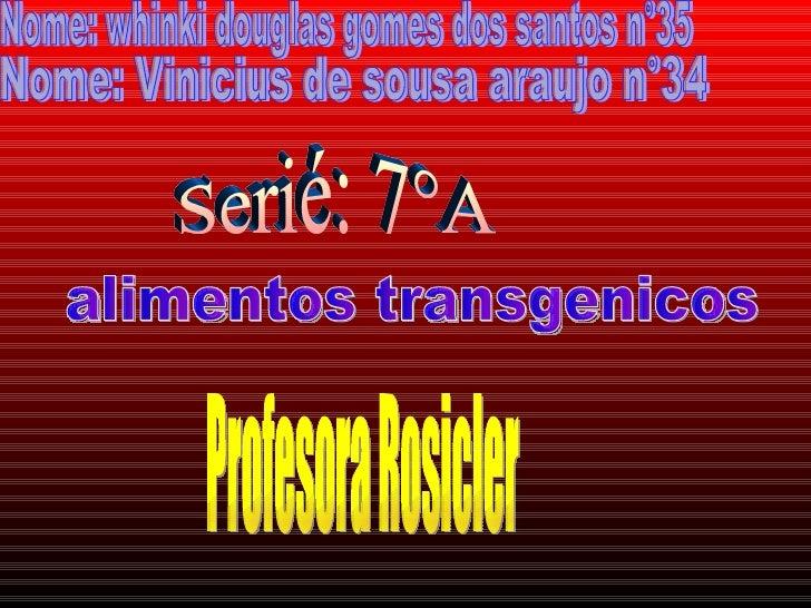Nome: whinki douglas gomes dos santos n°35 Nome: Vinicius de sousa araujo n°34  Serié: 7°A Profesora Rosicler alimentos tr...