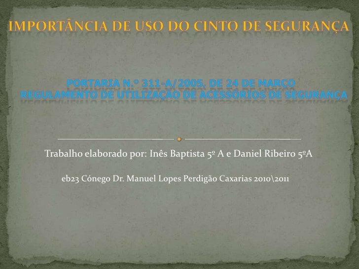 Importância de uso do cinto de segurança  Portaria n.º 311-A/2005, de 24 de Março REGULAMENTO DE UTILIZAÇÃO DE ACESSÓRIO...