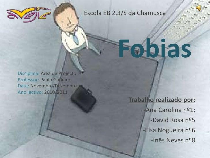 Escola EB 2,3/S da Chamusca                                          FobiasDisciplina: Área de ProjectoProfessor: Paulo Ga...