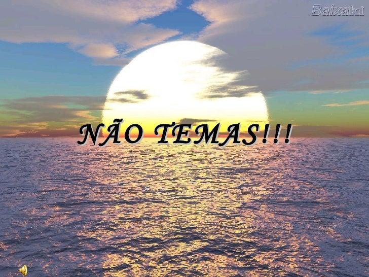NÃO TEMAS!!!
