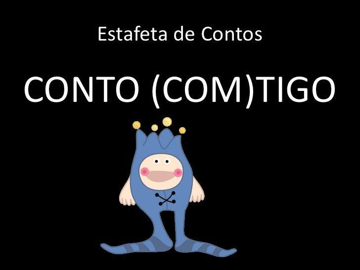 Estafeta de Contos<br />CONTO (COM)TIGO<br />