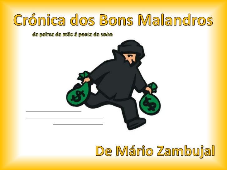 Crónica dos Bons Malandros<br />da palma da mão á ponta da unha<br />De Mário Zambujal<br />