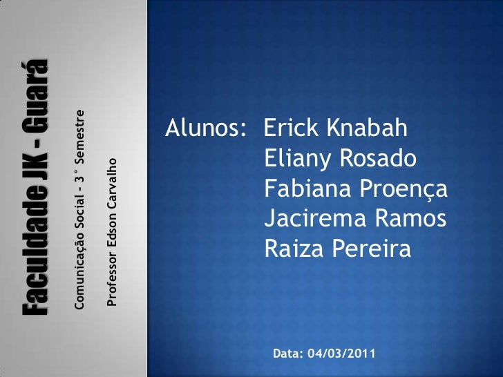 Alunos:  Erick Knabah <br />             Eliany Rosado<br />             Fabiana Proença <br />Jacirema Ramos<br />       ...