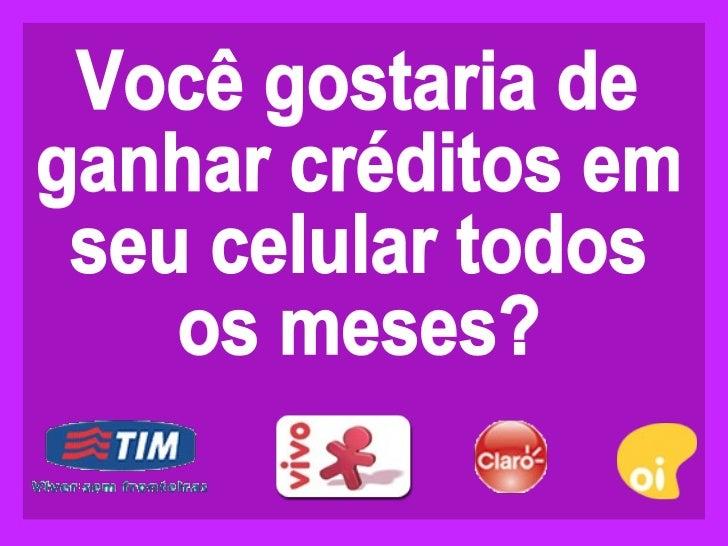 Você gostaria de  ganhar créditos em  seu celular todos  os meses?