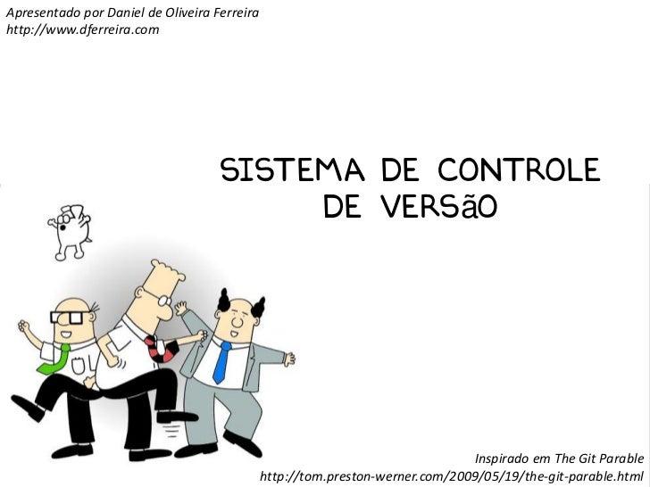 Apresentado por Daniel de Oliveira Ferreirahttp://www.dferreira.com                                    sistema de controle...