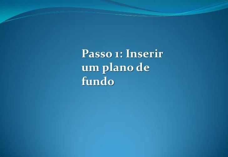 Passo 1: Inserir um plano de fundo<br />