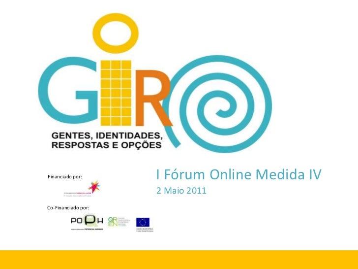 I Fórum Online Medida IV<br />Financiado por:<br />2 Maio 2011<br />Co-Financiado por:<br />