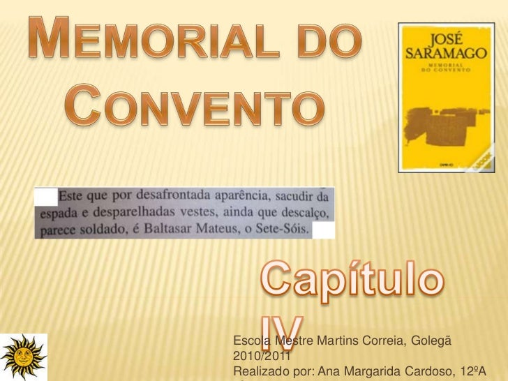 Memorial do Convento<br />Capítulo IV<br />Escola Mestre Martins Correia, Golegã<br />2010/2011<br />Realizado por: Ana Ma...