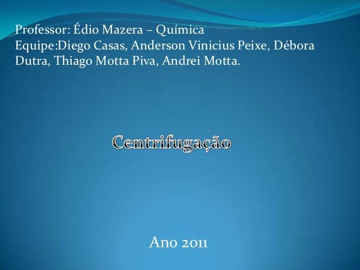 Professor: ÉdioMazera – Química<br />Equipe:Diego Casas, Anderson Vinicius Peixe, Débora Dutra, Thiago Motta Piva, Andrei ...
