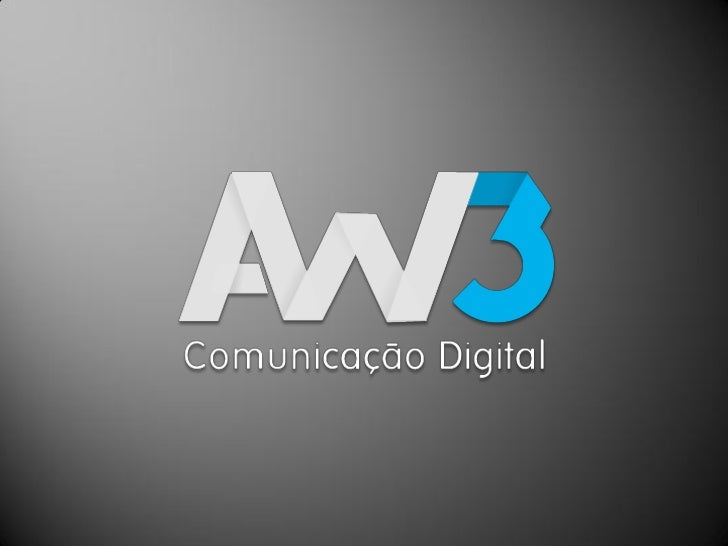 www.aw3digital.com.br              Agência  A Aw3 é uma empresa jovem, guiada pelos mais  modernos processos de desenvolvi...