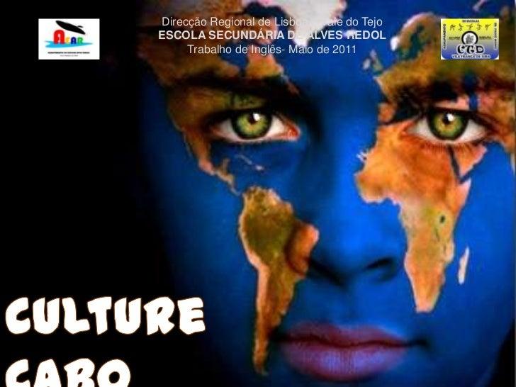 Direcção Regional de Lisboa e Vale do Tejo<br />ESCOLA SECUNDÁRIA DE ALVES REDOL<br />Trabalho de Inglês- Maio de 2011<br ...