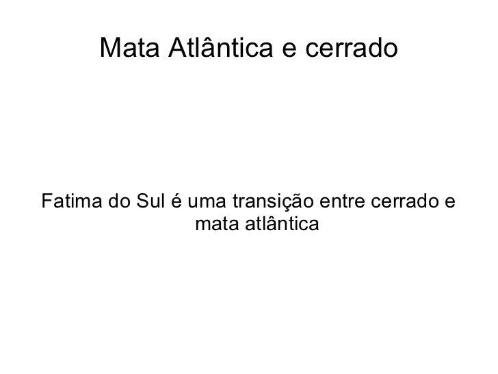 Mata Atlântica e cerrado Fatima do Sul é uma transição entre cerrado e mata atlântica