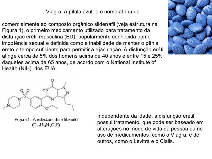 Viagra, a pílula azul, é o nome atribuído comercialmente ao composto orgânico sildenafil (veja e...