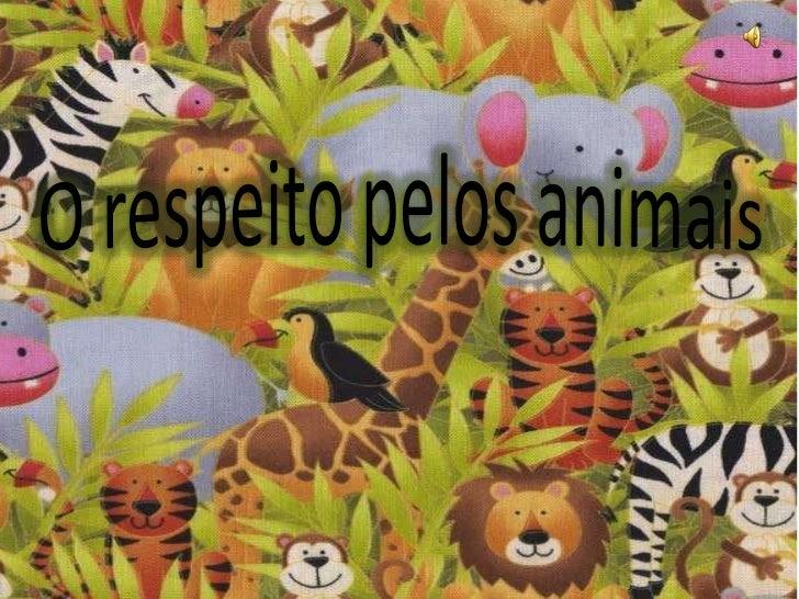 O respeito pelos animais<br />