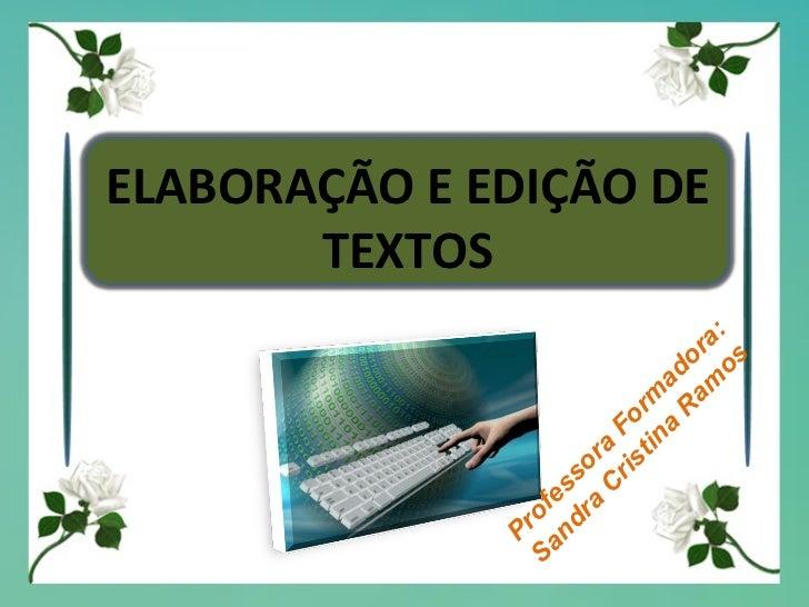 ELABORAÇÃO E EDIÇÃO DE TEXTOS Professora Formadora: Sandra Cristina Ramos