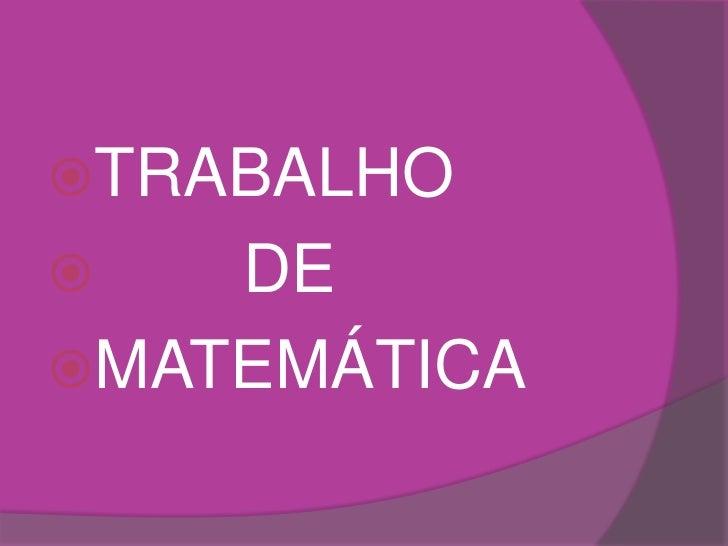 TRABALHO<br />        DE <br />MATEMÁTICA<br />