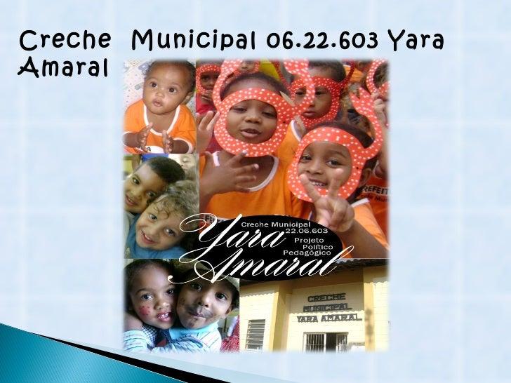 Creche  Municipal 06.22.603 Yara Amaral
