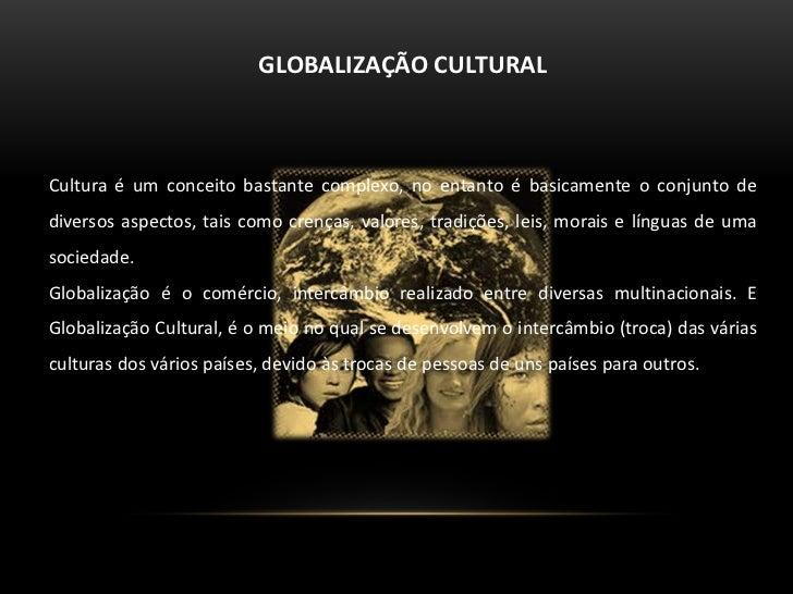 GLOBALIZAÇÃO CULTURAL<br />Cultura é um conceito bastante complexo, no entanto é basicamente o conjunto de diversos aspect...