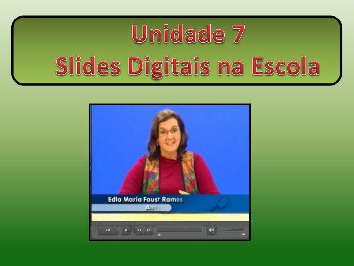 Unidade 7<br />Slides Digitais na Escola<br />