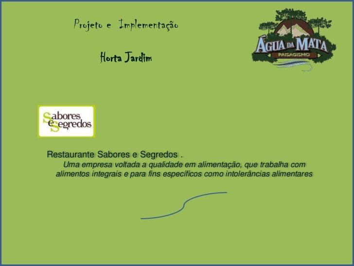 Projeto e  Implementação<br />Horta Jardim<br />Restaurante Sabores e Segredos . <br />Uma empresa voltada a qualidade em ...