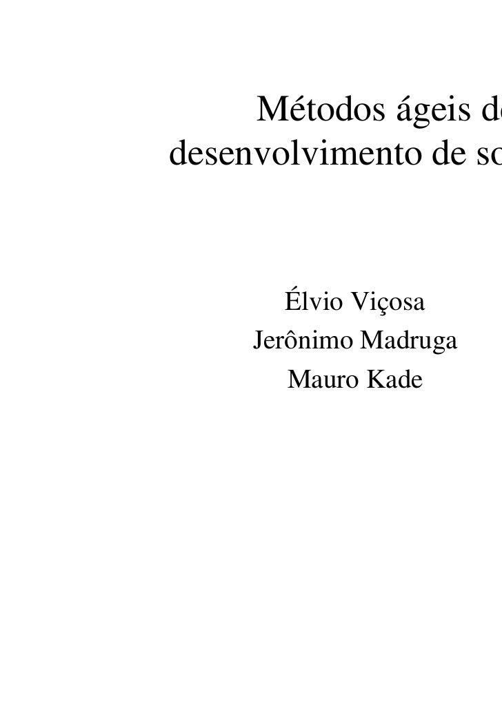 Métodos ágeis dedesenvolvimento de software        Élvio Viçosa     Jerônimo Madruga        Mauro Kade