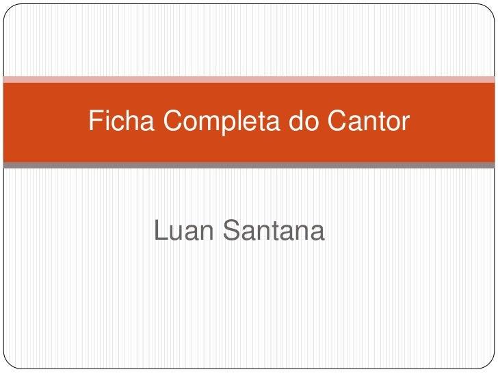 Ficha Completa do Cantor <br />Luan Santana<br />