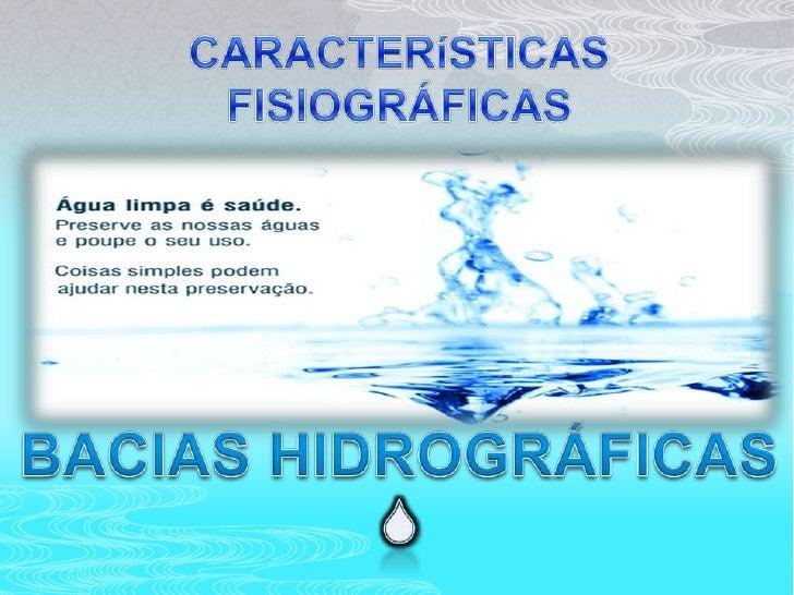 CARACTERíSTICASFISIOGRÁFICAS<br />BACIAS HIDROGRÁFICAS <br />