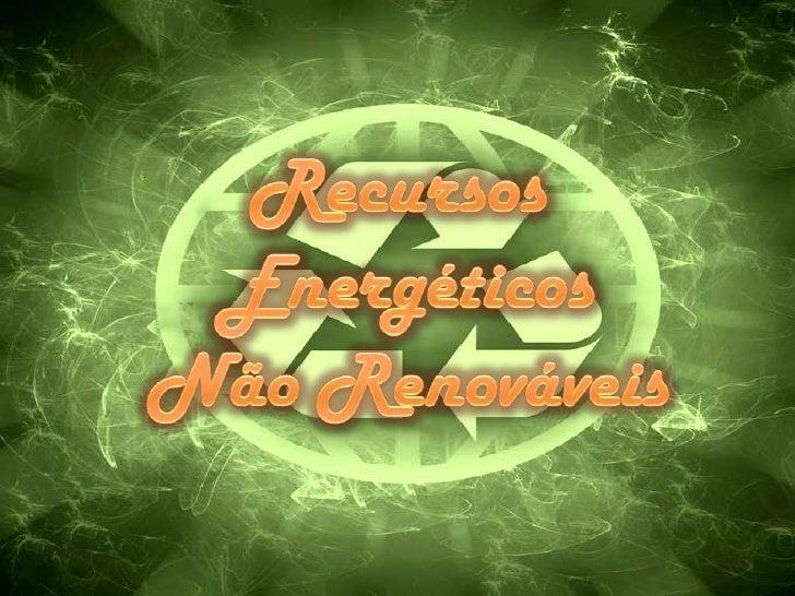 Recursos Energéticos Não Renováveis<br />