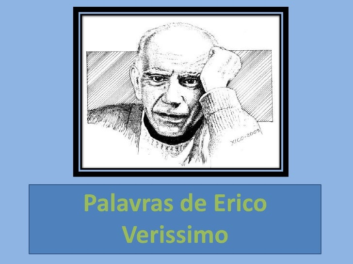 Palavras de Erico Verissimo<br />