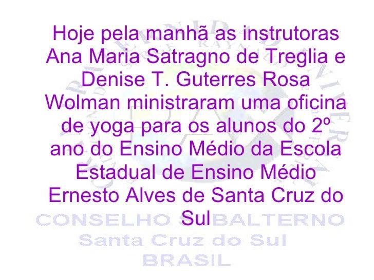 Hoje pela manhã as instrutoras Ana Maria Satragno de Treglia e Denise T. Guterres Rosa Wolman ministraram uma oficina de y...