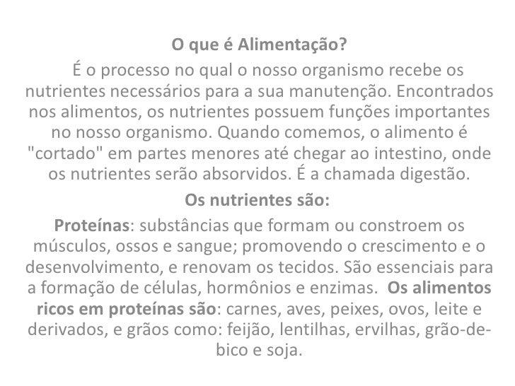 O que é Alimentação?      É o processo no qual o nosso organismo recebe osnutrientes necessários para a sua manutenção. En...