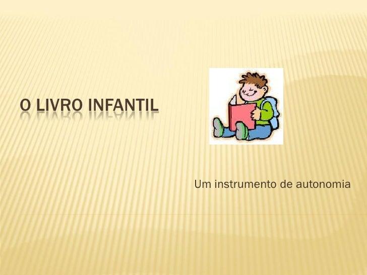 O LIVRO INFANTIL                   Um instrumento de autonomia