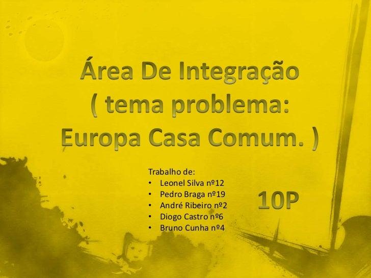 Trabalho de:• Leonel Silva nº12• Pedro Braga nº19• André Ribeiro nº2• Diogo Castro nº6• Bruno Cunha nº4