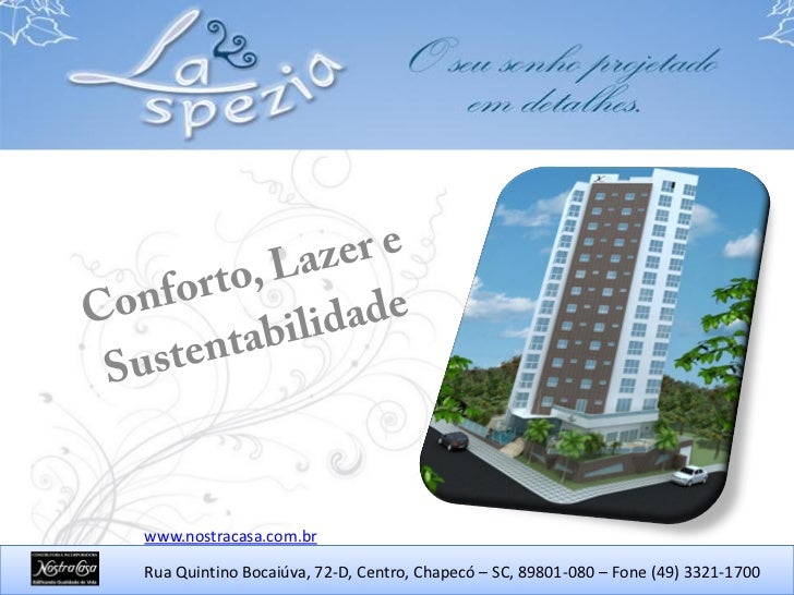 www.nostracasa.com.brRua Quintino Bocaiúva, 72-D, Centro, Chapecó – SC, 89801-080 – Fone (49) 3321-1700